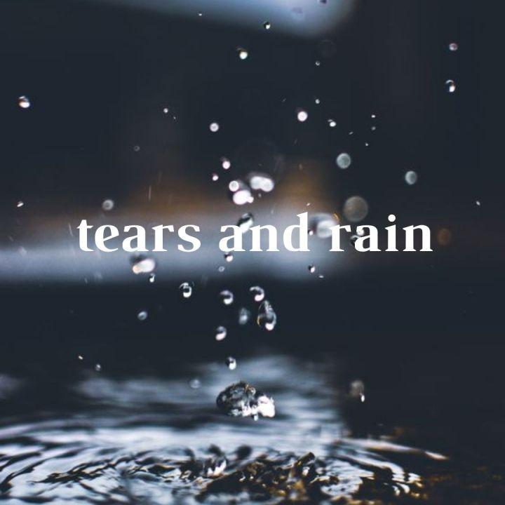 Tears and Rain(Playlist)
