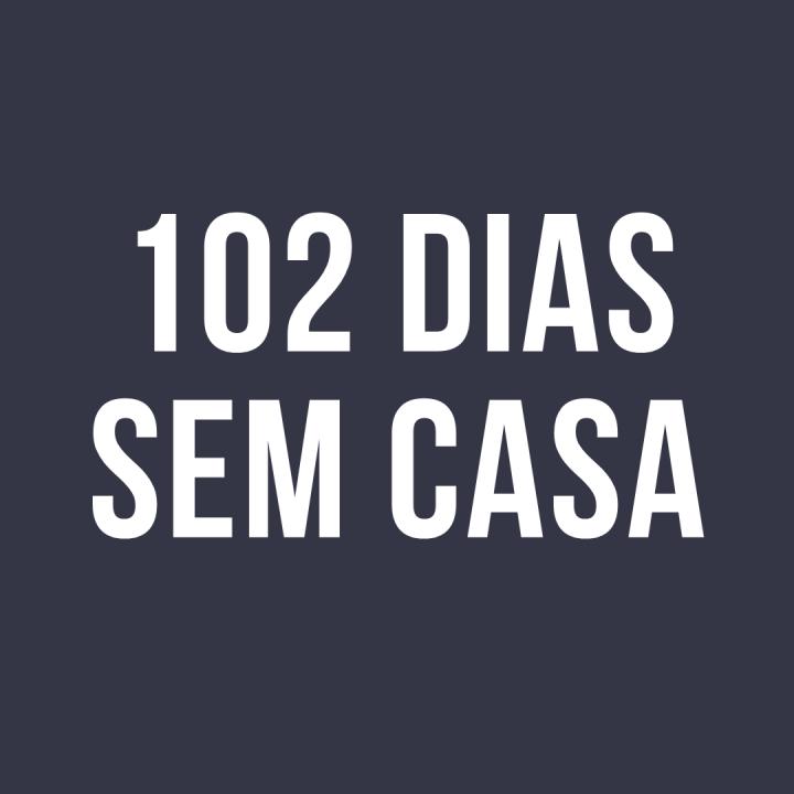 102 dias semcasa